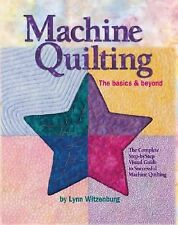 Machine Quilting : The Basics and Beyond by Lynn Witzenburg (2008, Hardcover)