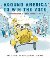 Around America to Win the Vote : Two Suffragists, a Kitten, and 10,000 Miles...