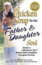 Chicken Soup for the Father & Daughter Soul: Stories to Celebrate the Love Betwe