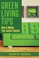 Green Living Tips : How to Reduce Your Carbon Footprint by Scott N. Perkins...