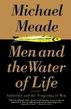 Men and the Water of Life: Initiation and the Tempering of Men Meade, Michael J