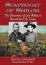 Scapegoat of Shiloh : The Distortion of Lew Wallace's Record by U. S. Grant...