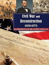 Civil War and Reconstruction (1850-1877) (Presidents of the United Sta-ExLibrary