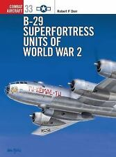 Osprey Combat Aircraft B-29 Superfortress Units of World War 2 Robert F. Dorr