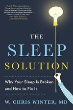 The Sleep Solution : Why Your Sleep Is Broken and How to Fix It Dr. W Winter