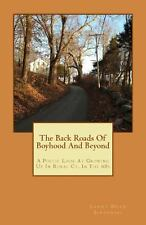 The Back Roads of Boyhood and Beyond : A Poetic Look at Growing up in Rural...