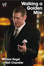 Walking a Golden Mile: World Wrestling Entertainment by William Regal