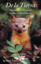 De la Tierra : The Natural World of Northern New Mexico by Steve Tapia (2015,...
