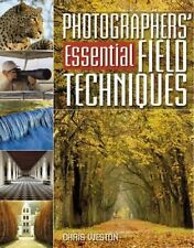 Photographers' Guide To Essential Field Techniques by Weston, Chris