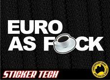 EURO AS F*CK STICKER DECAL SUITS VW KOMBI GOLF AUDI A4 A3 GTI R32 BMW E46 M3