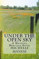 Montana Heritage: Under the Open Sky by Michelle Maness (2013, Paperback)