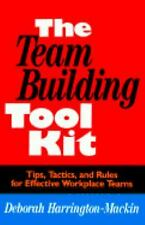 The Team Building Tool Kit: Tips, Tactics, and Rules for Effective Workplace Tea
