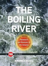 The Boiling River: Adventure and Discovery in the Amazon (TED Books), Ruzo, Andr