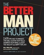 The Better Man Project : A How-To Guide for a Stronger, Healthier, Happier...