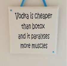 Vodka is cheaper than botox..- Handmade wooden Plaque - Funny Gift