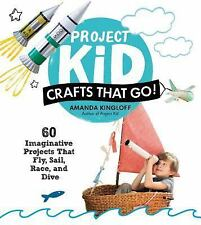PROJECT KID - Crafts That Go! 60 Imaginative Projects That Fly, Sail Race & Dive