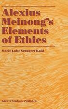 Alexius Meinong's Elements of Ethics : With Translation of the Fragment...
