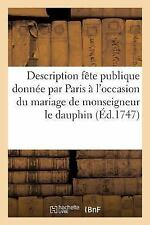 Arts: Description de la Fete Publique Donnee Par Paris a l'Occasion du...