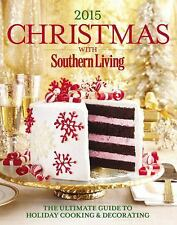Christmas with Southern Living 2015: The Ultimate Guide to Holiday Cooking &...