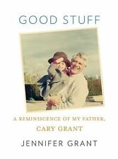 Good Stuff : A Reminiscence of My Father, Cary Grant by Jennifer Grant (2011, Ha