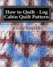 How to Make a Quilt: How to Quilt - Log Cabin Quilt Pattern (2014, Paperback)