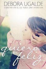 Quiero Ser Feliz : Confiar en Dios Es Toda una Aventura by Debora Ugalde...
