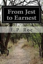 From Jest to Earnest by E. P. Roe (2014, Paperback)