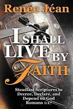 I Shall Live by Faith : Steadfast Scriptures to Decree, Declare, and Depend...