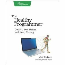 The Healthy Programmer: Get Fit, Feel Better, and Keep Coding (Pragmatic Progra
