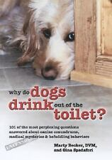 Why Do Dogs Drink Out of the Toilet?: 101 of the Most Perplexing Questions Ans..