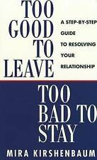 Too Good to Leave, Too Bad to Stay: A Step by Step Guide to Help You Decide Whe…
