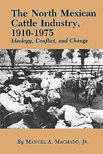 The North Mexican Cattle Industry, 1910-1975 : Ideology, Conflict, and Change...