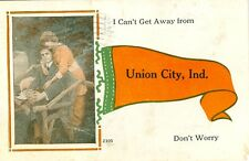 "Union City, IN "" I Can't Get Away from Union City "" 1915 Pennant Greetings"