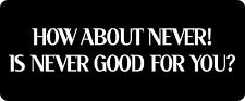3 - How About Never Is Never Good For You Hard Hat / Biker Helmet Sticker BS 881