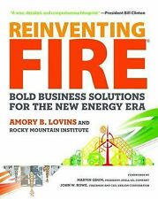 Reinventing Fire : Bold Business Solutions for the New Energy Era by Amory...