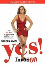 YES! I'm 58: The Secret to My Success and How You Can Do It Too Alvim, Sandra P