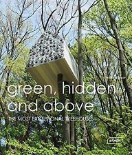 Green, Hidden and Above : The Most Exceptional Treehouses by Sibylle Kramer...