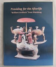 Providing for the Afterlife : Brilliant Artifacts from Shandong by Cary Y. Liu,