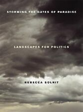 Storming the Gates of Paradise: Landscapes for Politics by Solnit, Rebecca