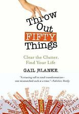 Throw Out Fifty Things: Clear the Clutter, Find Your Life, Blanke, Gail, Good Bo