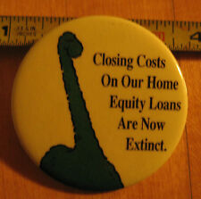 Closing Costs on Our Home Equity Loans Are Now Extinct Pinback Button