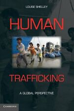 Human Trafficking: A Global Perspective by Louise Shelley, (Paperback), Cambridg
