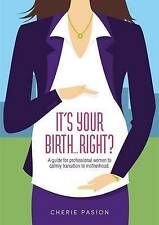 It's Your Birth... Right? by Cherie Pasion. Brand new book signed by author.