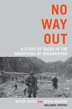 No Way Out : A Story of Valor in the Mountains of Afghanistan by Mitch Weiss...