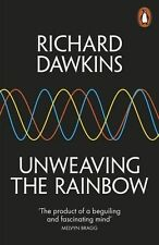 Unweaving the Rainbow: Science, Delusion and the Appetite for Wonder: R. Dawkins