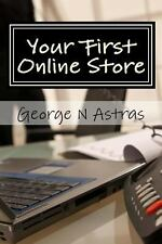 Your First Online Store : A Beginners Guide by George Astras (2013, Paperback)