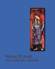 Hymns to Mary - the Catholic Hymnal by Noel Jones (2009, Paperback)