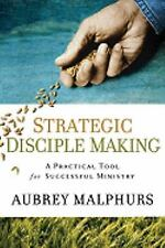 Strategic Disciple Making : A Practical Tool for Successful Ministry by...