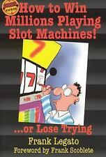 How to Win Millions Playing Slot Machines!: ...Or Lose Trying (Scoblete Get-the-