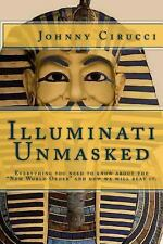 Illuminati Unmasked : Everything You Need to Know about the New World Order...